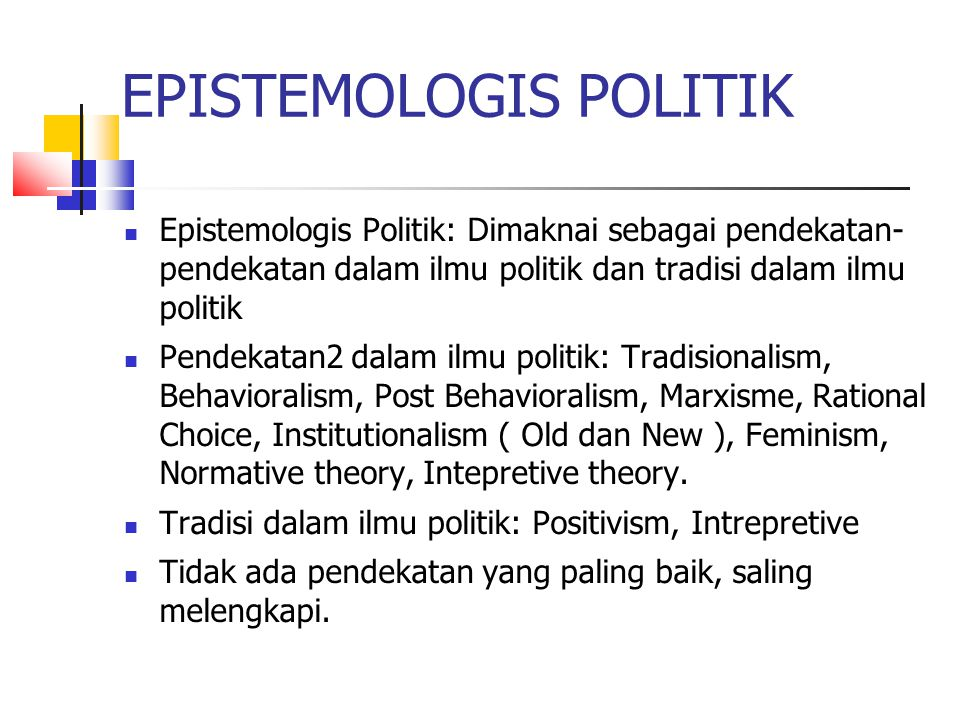 EPISTEMOLOGIS POLITIK Epistemologis Politik: Dimaknai sebagai pendekatan- pendekatan dalam ilmu politik dan tradisi dalam ilmu politik Pendekatan2 dal