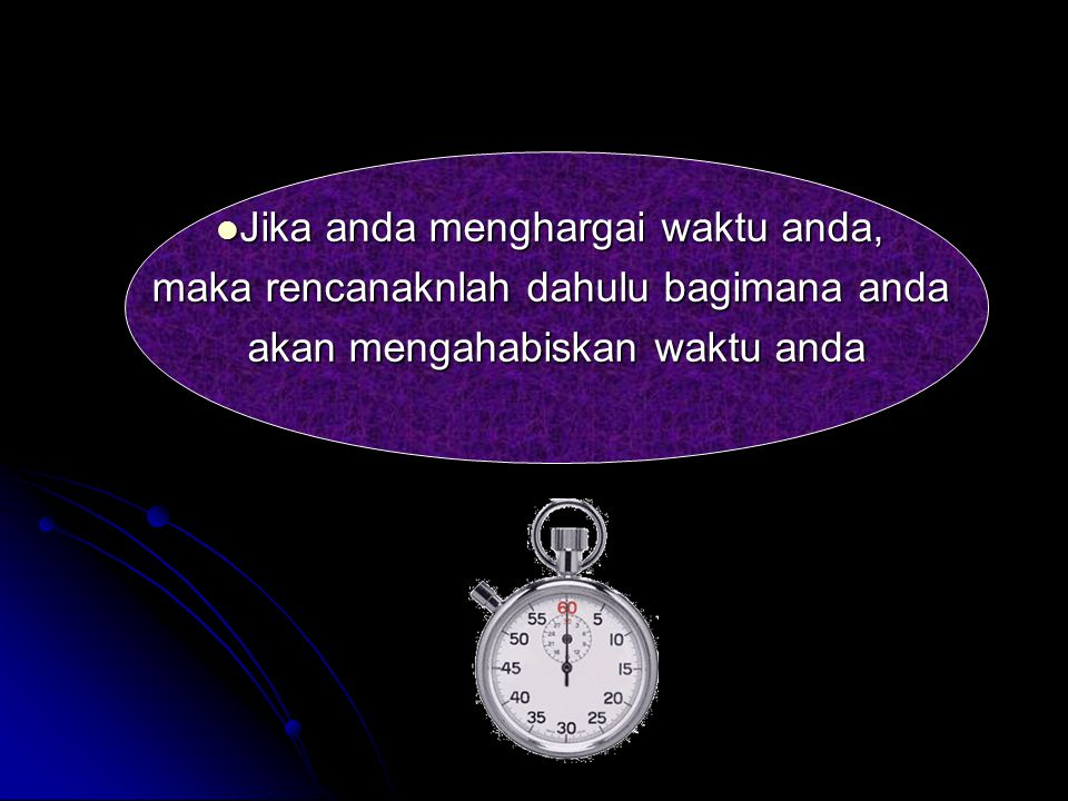 Untuk mengetahui nilai Satu Jam, tanyakan kekasih yang sedang menantikan waktu untuk bertemu. Untuk mengetahui nilai Satu Menit, Tanyakan seorang yang