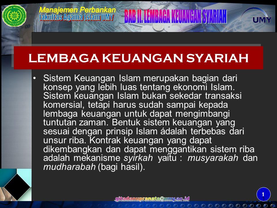 1 1 LEMBAGA KEUANGAN SYARIAH Sistem Keuangan Islam merupakan bagian dari konsep yang lebih luas tentang ekonomi Islam. Sistem keuangan Islam bukan sek
