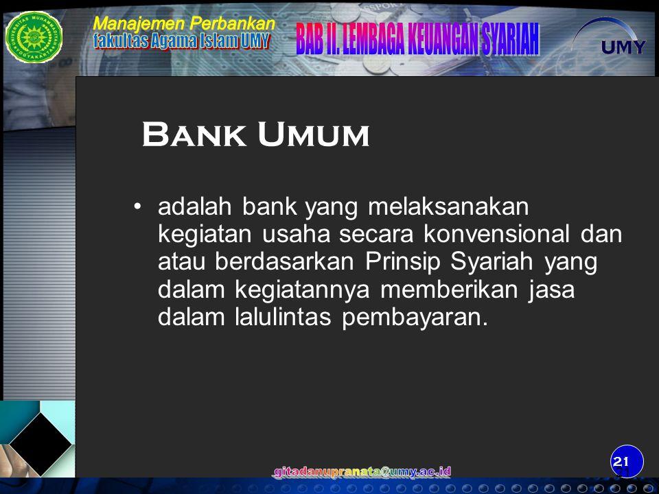 22 adalah Bank yang melaksanakan kegiatan usaha secara konvensional atau berdasarkan Prinsip Syariah yang dalam kegiatannya tidak memberikan jasa dalam lalulintas pembayaran Bank Pembiayaan Rakyat Syariah