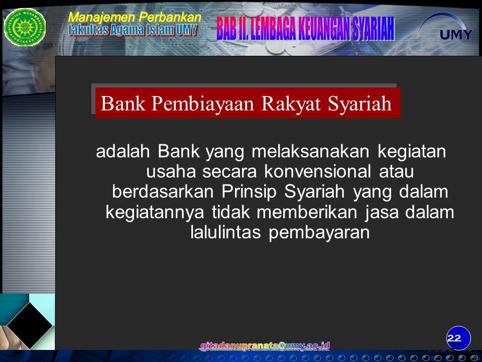 22 adalah Bank yang melaksanakan kegiatan usaha secara konvensional atau berdasarkan Prinsip Syariah yang dalam kegiatannya tidak memberikan jasa dala