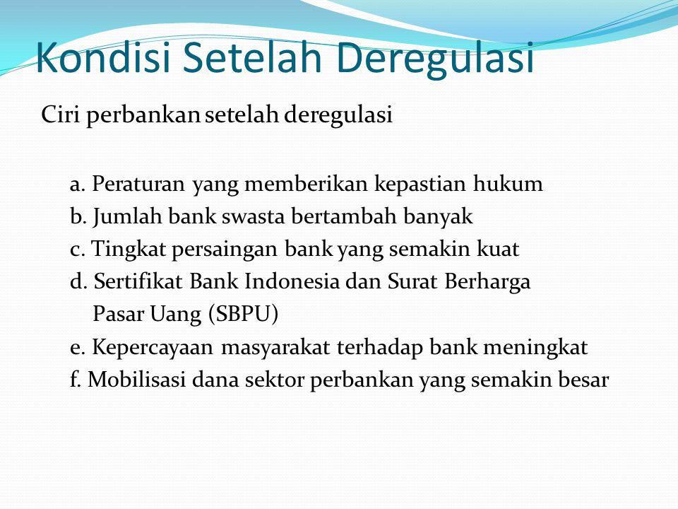 Kondisi Setelah Deregulasi Ciri perbankan setelah deregulasi a.