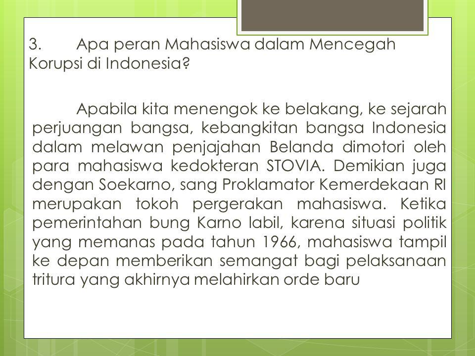 3. Apa peran Mahasiswa dalam Mencegah Korupsi di Indonesia? Apabila kita menengok ke belakang, ke sejarah perjuangan bangsa, kebangkitan bangsa Indone