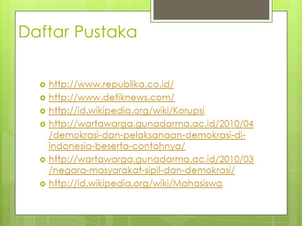Daftar Pustaka  http://www.republika.co.id/ http://www.republika.co.id/  http://www.detiknews.com/ http://www.detiknews.com/  http://id.wikipedia.o