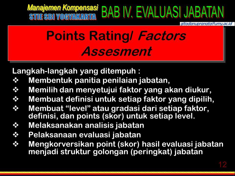 12 Points Rating/ Factors Assesment Langkah-langkah yang ditempuh :  Membentuk panitia penilaian jabatan,  Memilih dan menyetujui faktor yang akan d