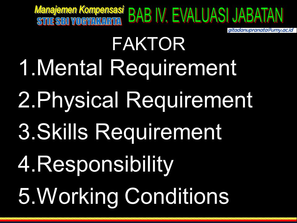 FAKTOR 1.Mental Requirement 2.Physical Requirement 3.Skills Requirement 4.Responsibility 5.Working Conditions
