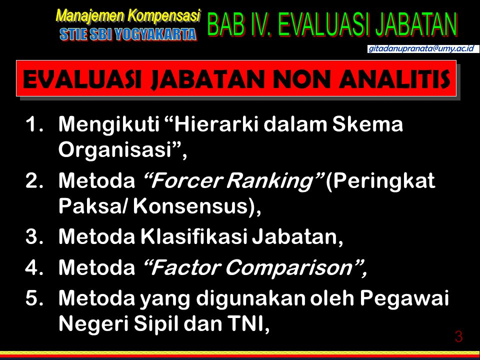 "3 EVALUASI JABATAN NON ANALITIS 1.Mengikuti ""Hierarki dalam Skema Organisasi"", 2.Metoda ""Forcer Ranking"" (Peringkat Paksa/ Konsensus), 3.Metoda Klasif"