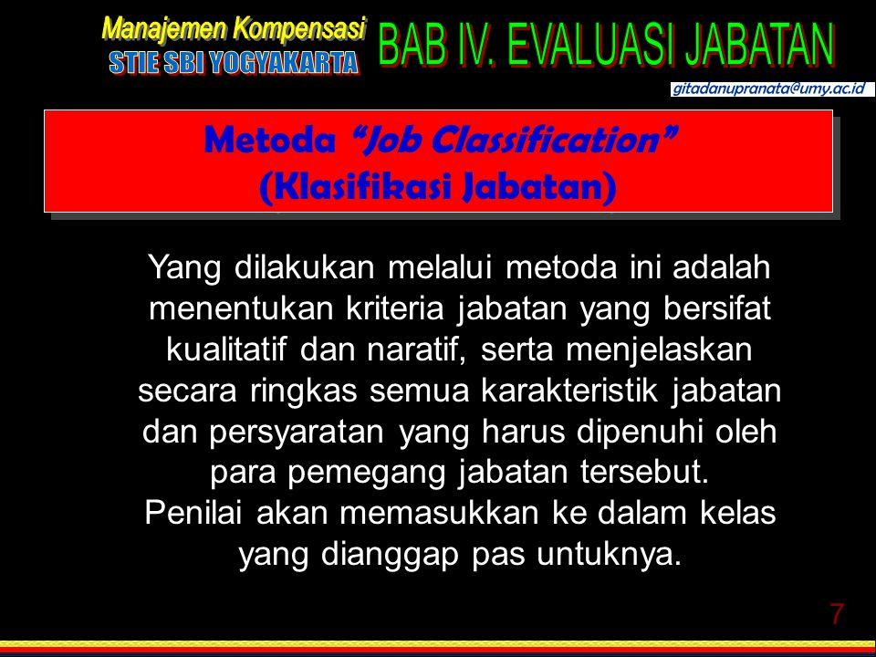 8 KlasifikasiKriteria 123123 Pekerjaan bersifat sangat sederhana, mudah rotin Pekerjaan masih cukup jelas, agak komplek, perlu pengetahuan agak kusus dst Metoda Job Classification (Klasifikasi Jabatan)