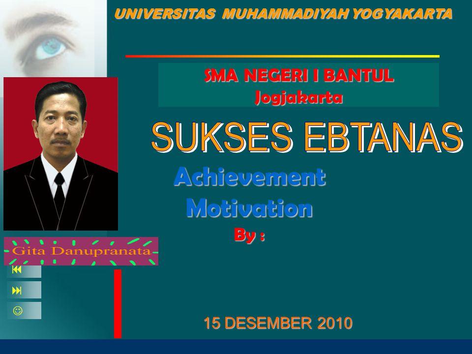 SMA NEGERI I BANTUL Jogjakarta 15 DESEMBER 2010    Achievement Motivation By : UNIVERSITAS MUHAMMADIYAH YOGYAKARTA