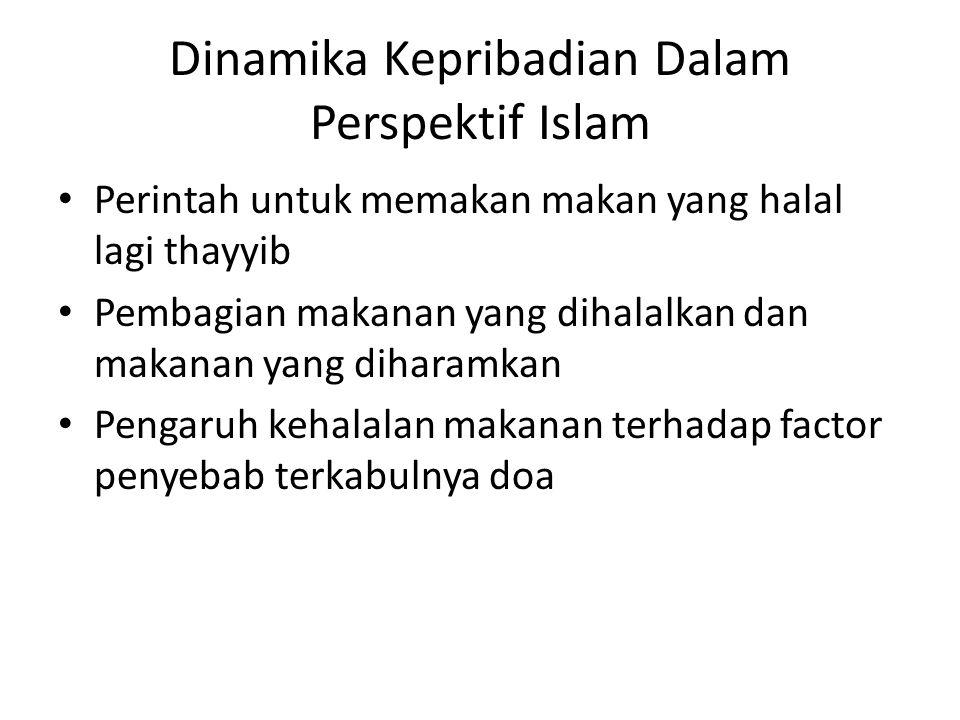 Dinamika Kepribadian Dalam Perspektif Islam Perintah untuk memakan makan yang halal lagi thayyib Pembagian makanan yang dihalalkan dan makanan yang diharamkan Pengaruh kehalalan makanan terhadap factor penyebab terkabulnya doa