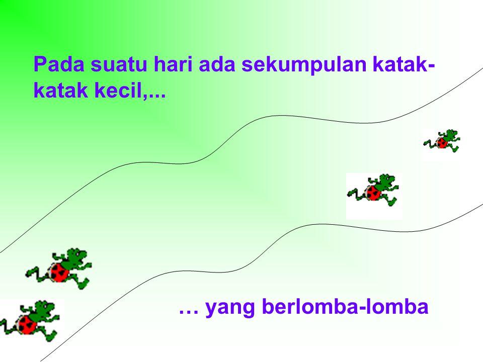 Pada suatu hari ada sekumpulan katak- katak kecil,... … yang berlomba-lomba