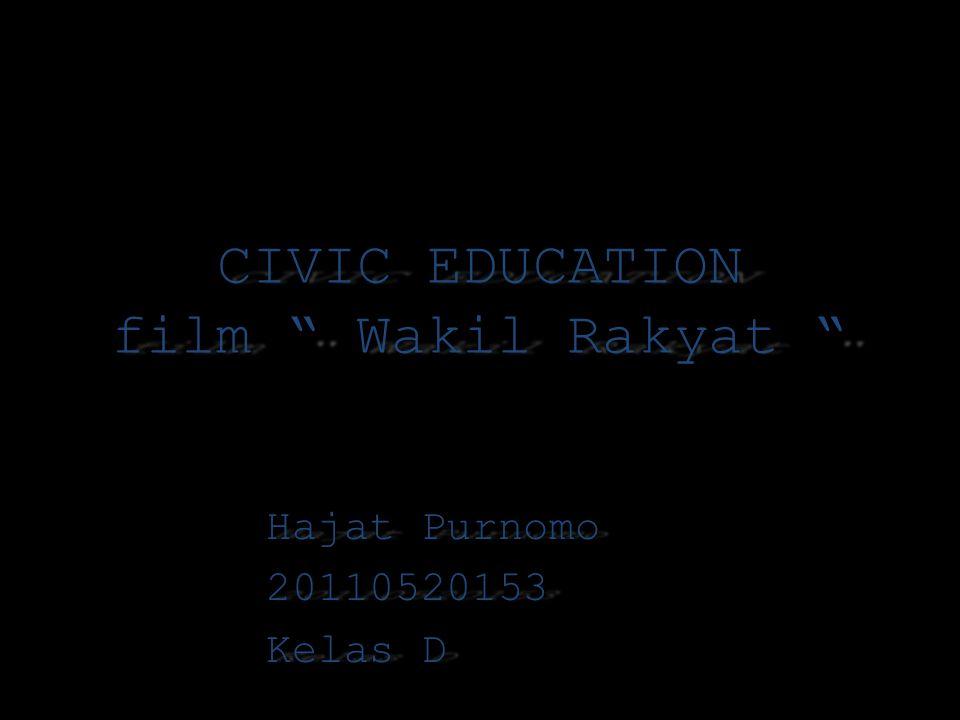 """CIVIC EDUCATION film """" Wakil Rakyat """" Hajat Purnomo 20110520153 Kelas D"""