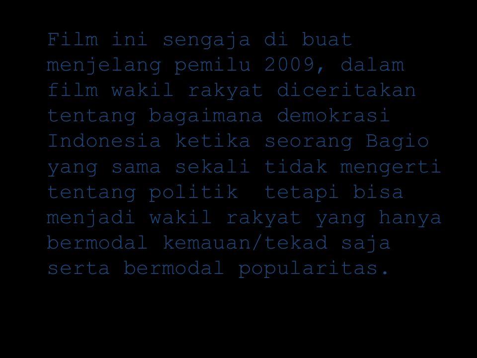 Film ini sengaja di buat menjelang pemilu 2009, dalam film wakil rakyat diceritakan tentang bagaimana demokrasi Indonesia ketika seorang Bagio yang sa