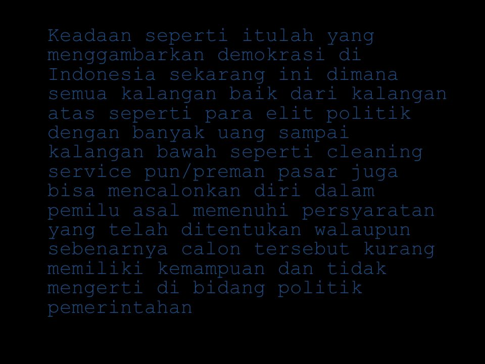 Keadaan seperti itulah yang menggambarkan demokrasi di Indonesia sekarang ini dimana semua kalangan baik dari kalangan atas seperti para elit politik
