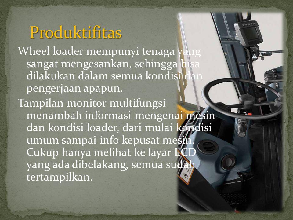Wheel loader mempunyi tenaga yang sangat mengesankan, sehingga bisa dilakukan dalam semua kondisi dan pengerjaan apapun. Tampilan monitor multifungsi