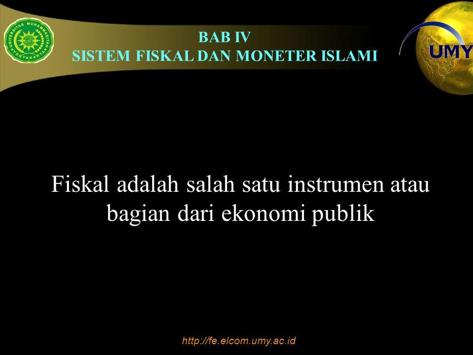 BAB IV SISTEM FISKAL DAN MONETER ISLAMI http://fe.elcom.umy.ac.id Instrumen fiskal yang sudah dilakukan sejak zaman Rasulullah 1.Pajak 2.Zakat