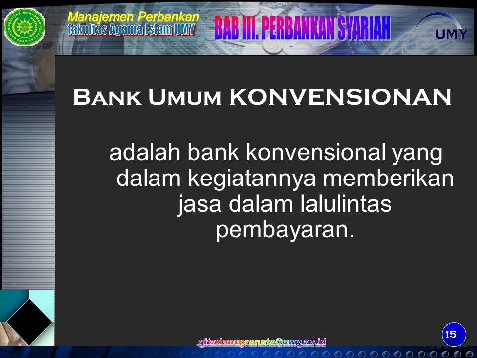16 adalah Bank Konvensional yang dalam kegiatannya tidak memberikan jasa dalam lalulintas pembayaran Bank Perkreditan Rakyat
