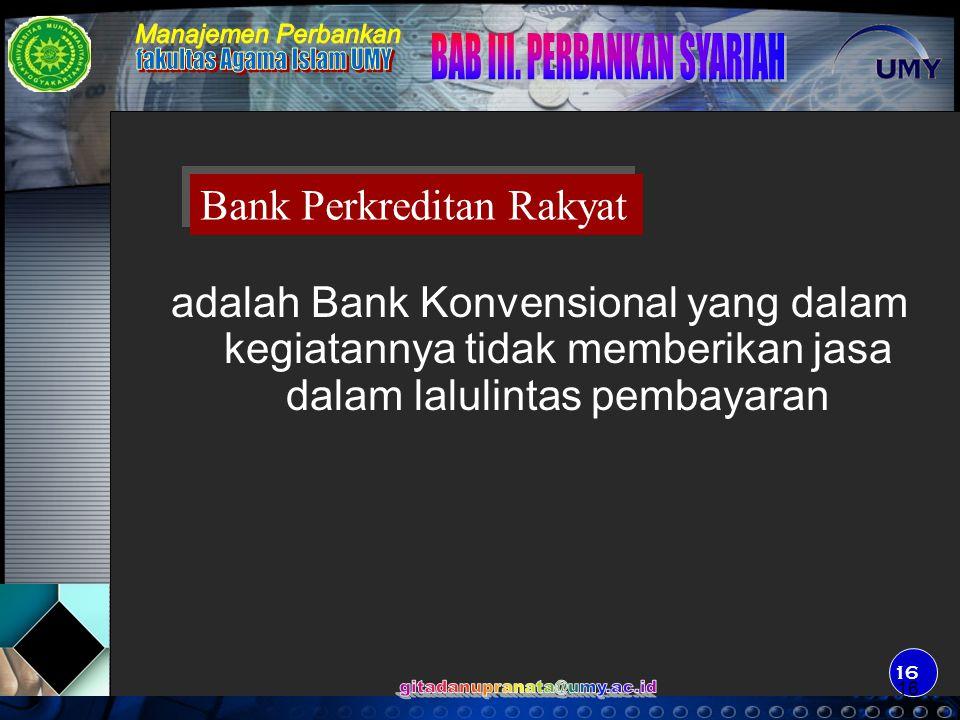 17 Bank Umum Syariah Adalah Bank Syariah yang dalam kegiatannya memberikan jasa dalam lalulintas pembayaran 17
