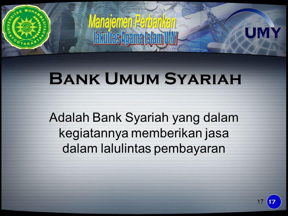18 Bank pembiayaan rakyat syariah Adalah Bank Syariah yang dalam kegiatannya tidak memberikan jasa dalam lalulintas pembayaran 18