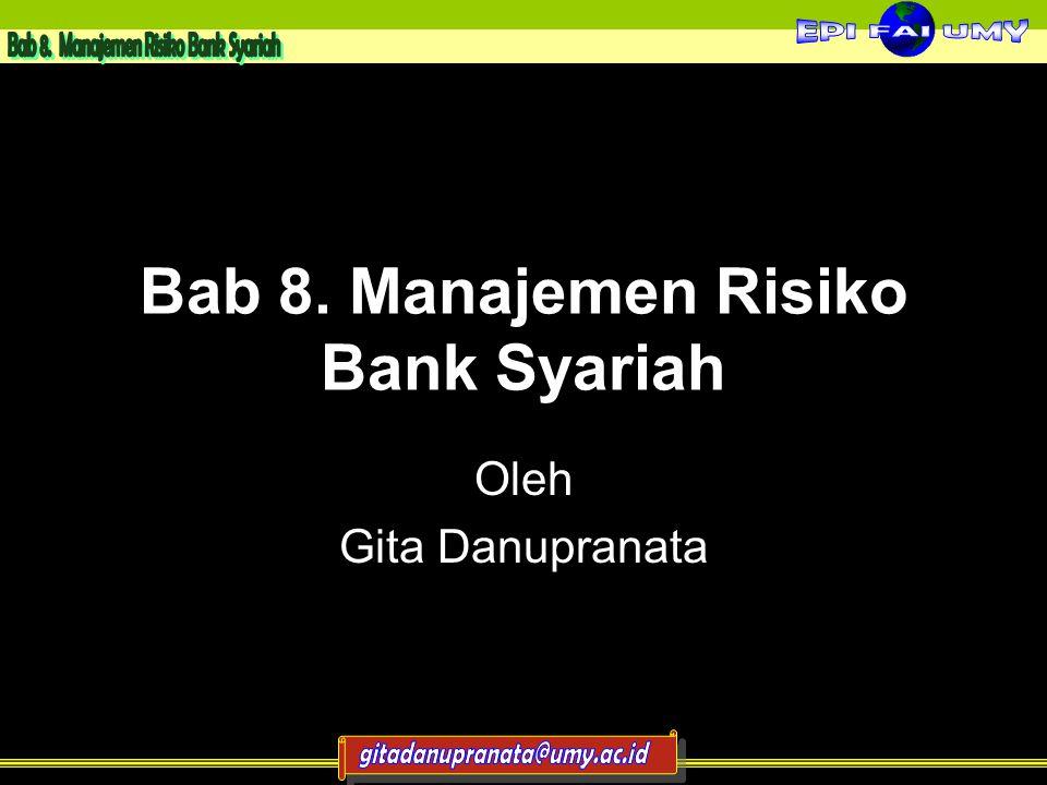 Bab 8. Manajemen Risiko Bank Syariah Oleh Gita Danupranata 1
