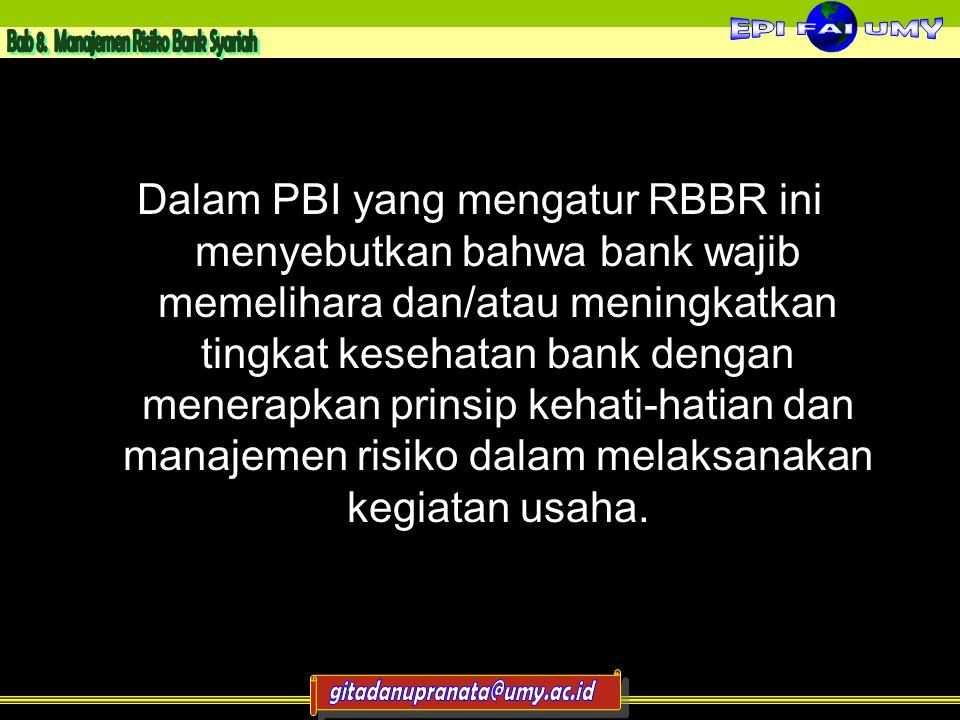 Dalam PBI yang mengatur RBBR ini menyebutkan bahwa bank wajib memelihara dan/atau meningkatkan tingkat kesehatan bank dengan menerapkan prinsip kehati-hatian dan manajemen risiko dalam melaksanakan kegiatan usaha.