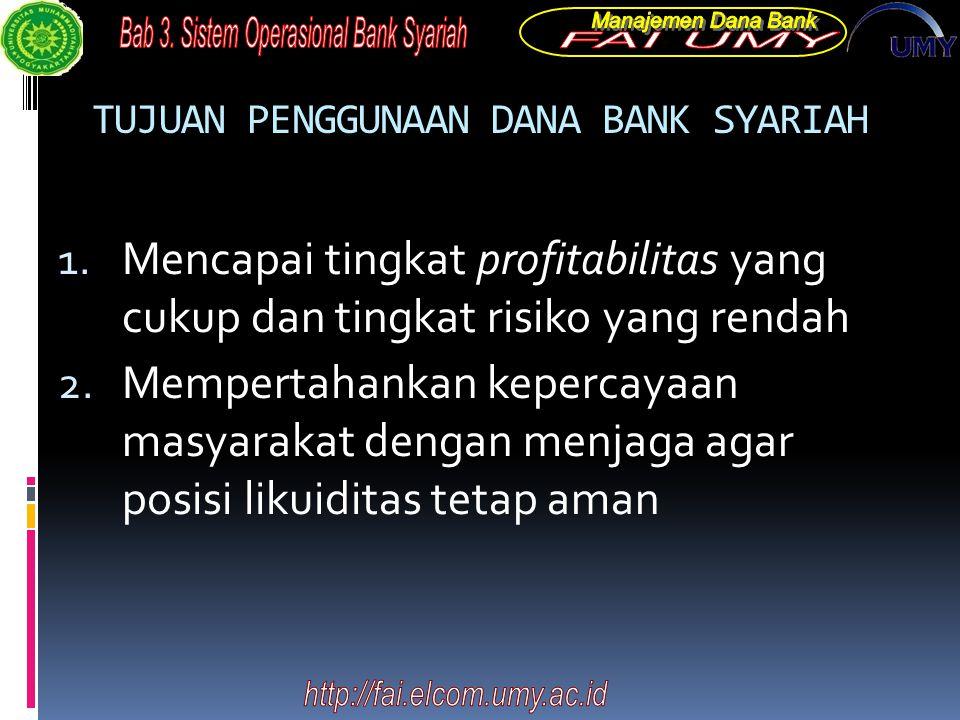 TUJUAN PENGGUNAAN DANA BANK SYARIAH 1. Mencapai tingkat profitabilitas yang cukup dan tingkat risiko yang rendah 2. Mempertahankan kepercayaan masyara