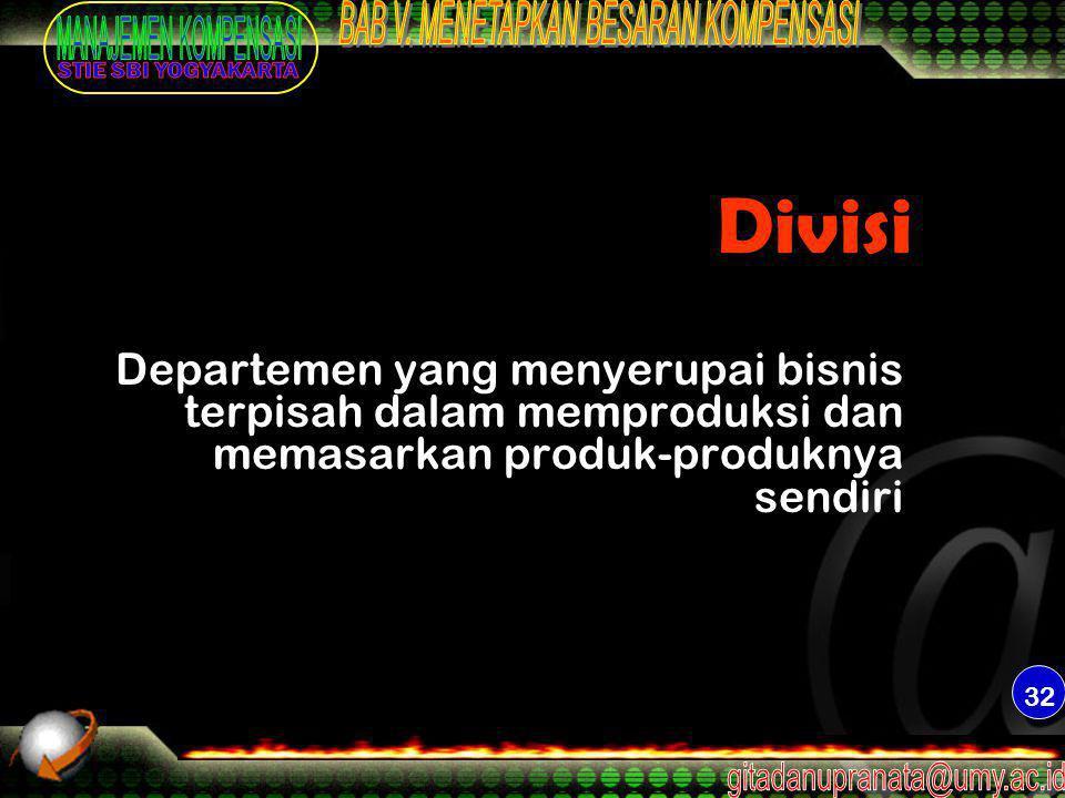 32 Divisi Departemen yang menyerupai bisnis terpisah dalam memproduksi dan memasarkan produk-produknya sendiri