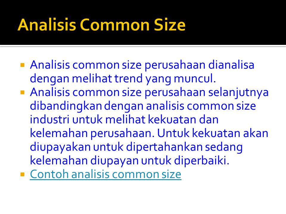  Analisis common size perusahaan dianalisa dengan melihat trend yang muncul.  Analisis common size perusahaan selanjutnya dibandingkan dengan analis