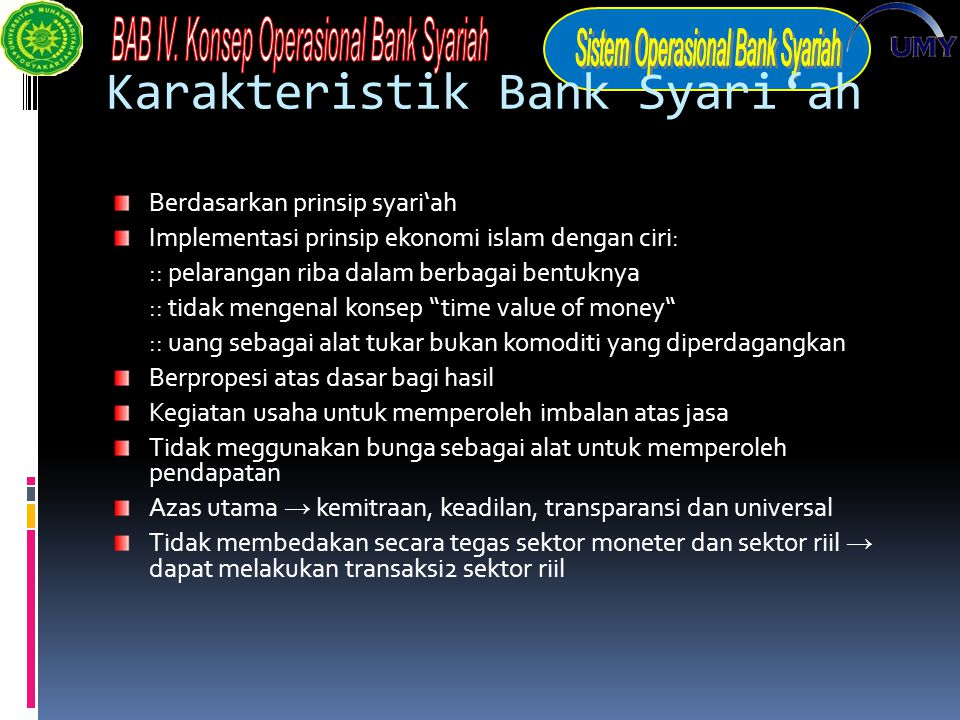 Karakteristik Bank Syari'ah Berdasarkan prinsip syari'ah Implementasi prinsip ekonomi islam dengan ciri: :: pelarangan riba dalam berbagai bentuknya :