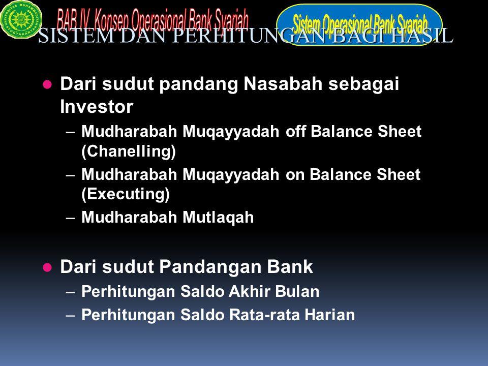 SISTEM DAN PERHITUNGAN BAGI HASIL Dari sudut pandang Nasabah sebagai Investor –Mudharabah Muqayyadah off Balance Sheet (Chanelling) –Mudharabah Muqayy