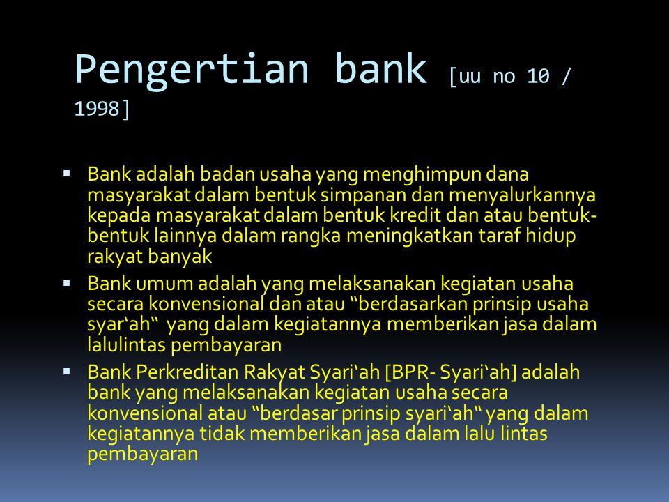 Pengertian bank [uu no 10 / 1998]  Bank adalah badan usaha yang menghimpun dana masyarakat dalam bentuk simpanan dan menyalurkannya kepada masyarakat