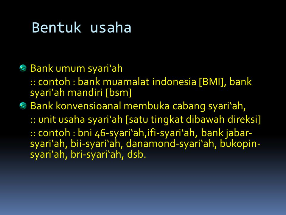 Bentuk usaha Bank umum syari'ah :: contoh : bank muamalat indonesia [BMI], bank syari'ah mandiri [bsm] Bank konvensioanal membuka cabang syari'ah, ::