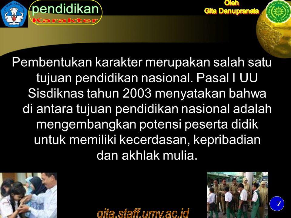 7 Pembentukan karakter merupakan salah satu tujuan pendidikan nasional. Pasal I UU Sisdiknas tahun 2003 menyatakan bahwa di antara tujuan pendidikan n
