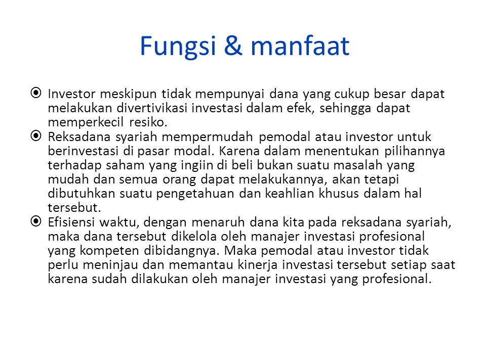 Fungsi & manfaat  Investor meskipun tidak mempunyai dana yang cukup besar dapat melakukan divertivikasi investasi dalam efek, sehingga dapat memperkecil resiko.