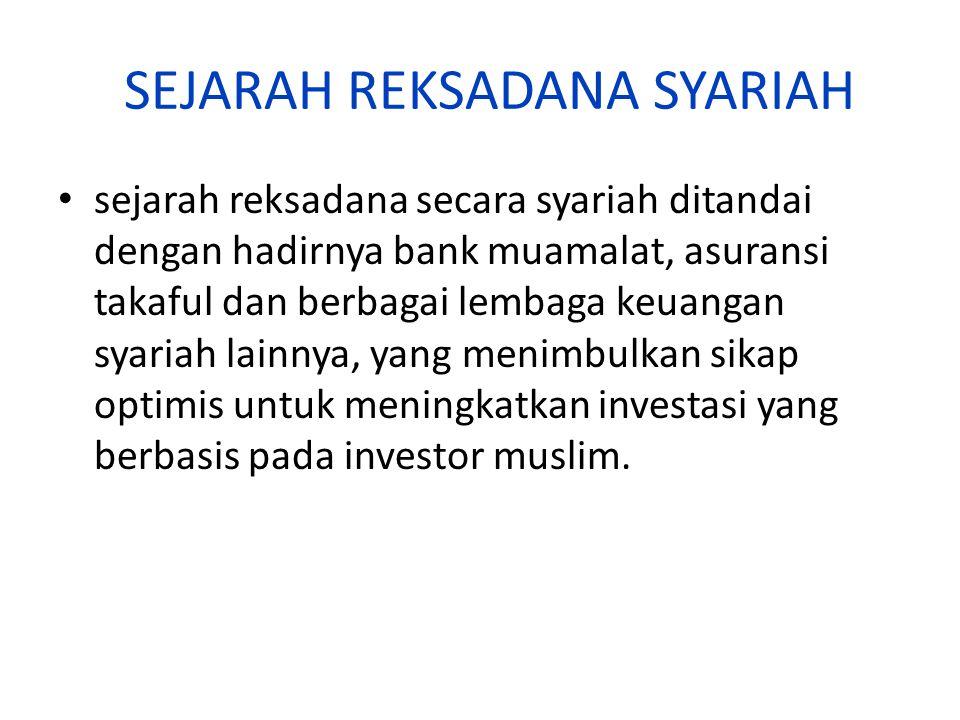 SEJARAH REKSADANA SYARIAH sejarah reksadana secara syariah ditandai dengan hadirnya bank muamalat, asuransi takaful dan berbagai lembaga keuangan syariah lainnya, yang menimbulkan sikap optimis untuk meningkatkan investasi yang berbasis pada investor muslim.