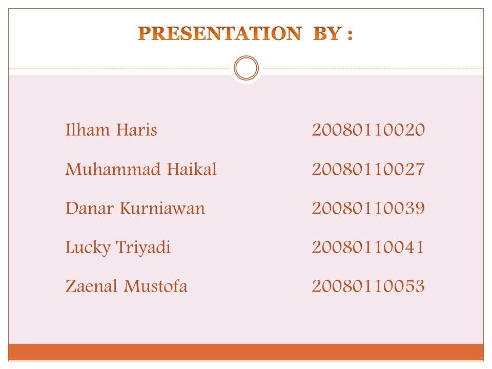 Ilham Haris20080110020 Muhammad Haikal20080110027 Danar Kurniawan20080110039 Lucky Triyadi20080110041 Zaenal Mustofa20080110053
