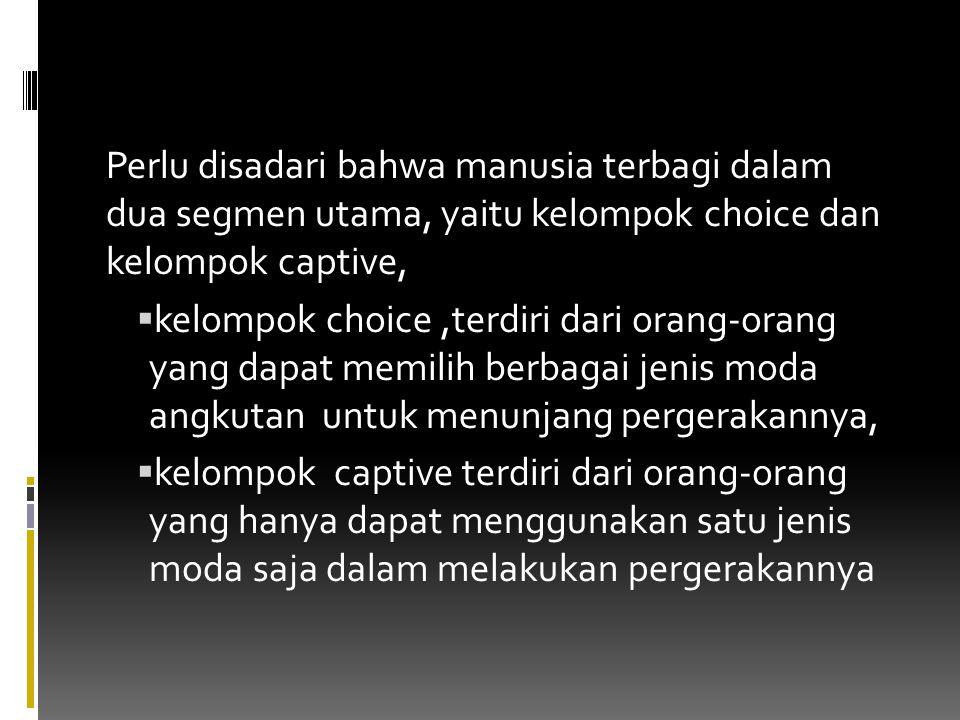 Perlu disadari bahwa manusia terbagi dalam dua segmen utama, yaitu kelompok choice dan kelompok captive,  kelompok choice,terdiri dari orang-orang ya