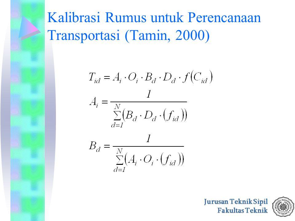 Jurusan Teknik Sipil Fakultas Teknik Kalibrasi Rumus untuk Perencanaan Transportasi (Tamin, 2000)