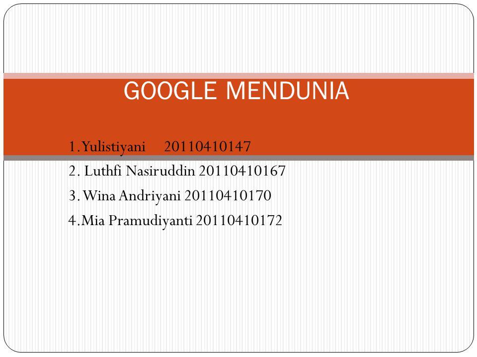 GOOGLE MENDUNIA 1.Yulistiyani20110410147 2.Luthfi Nasiruddin 20110410167 3.