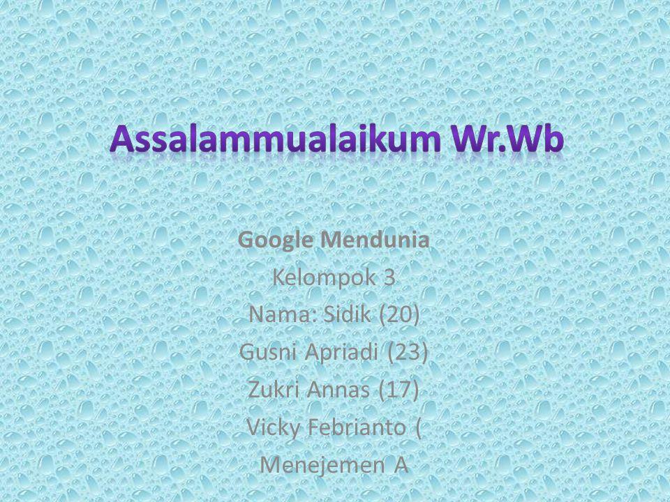 Google Mendunia Kelompok 3 Nama: Sidik (20) Gusni Apriadi (23) Zukri Annas (17) Vicky Febrianto ( Menejemen A