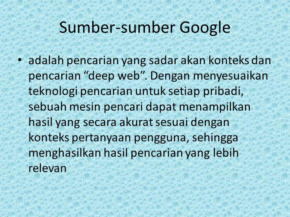 """Sumber-sumber Google adalah pencarian yang sadar akan konteks dan pencarian """"deep web"""". Dengan menyesuaikan teknologi pencarian untuk setiap pribadi,"""