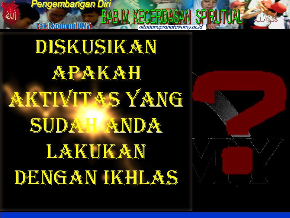 http://fh.elcom.umy.ac.id DISKUSIKAN APAKAH AKTIVITAS YANG SUDAH ANDA LAKUKAN DENGAN IKHLAS
