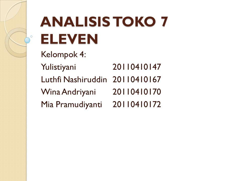 ANALISIS TOKO 7 ELEVEN Kelompok 4: Yulistiyani 20110410147 Luthfi Nashiruddin20110410167 Wina Andriyani 20110410170 Mia Pramudiyanti20110410172
