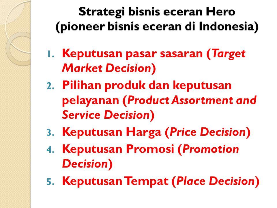 Strategi bisnis eceran Hero (pioneer bisnis eceran di Indonesia) 1. Keputusan pasar sasaran (Target Market Decision) 2. Pilihan produk dan keputusan p