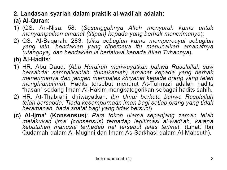 fiqh muamalah (4)2 2. Landasan syariah dalam praktik al-wadi'ah adalah: (a) Al-Quran: 1)(QS. An-Nisa: 58: (Sesungguhnya Allah menyuruh kamu untuk meny