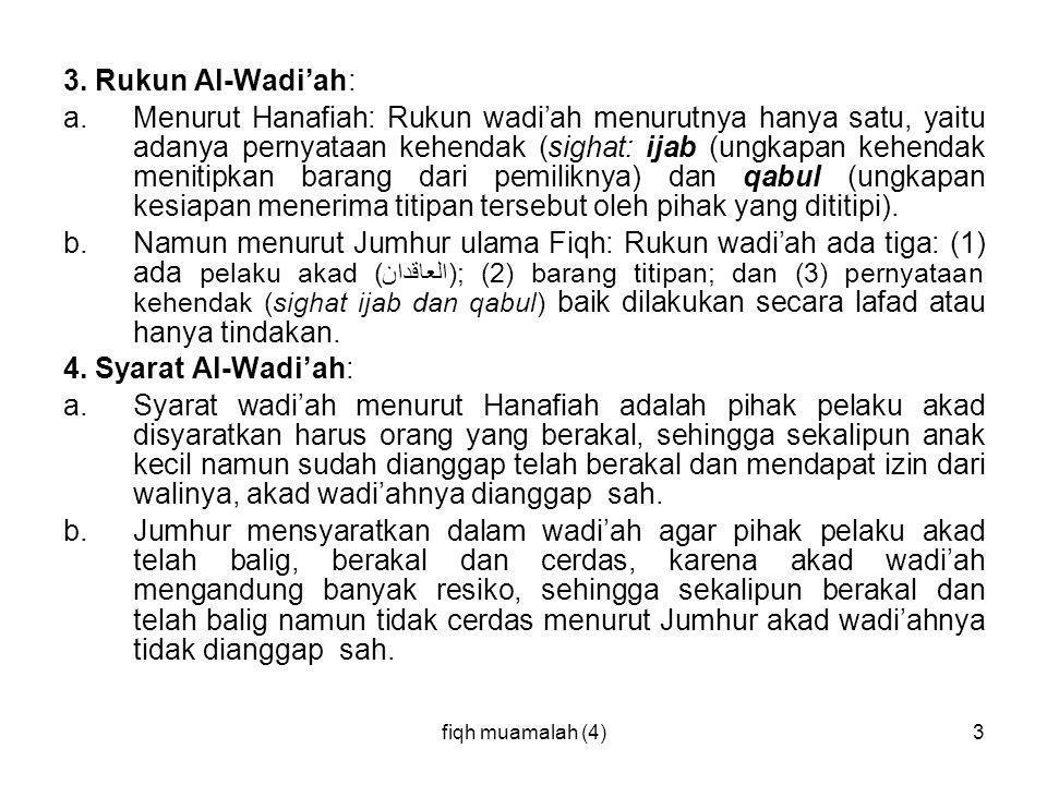 fiqh muamalah (4)3 3. Rukun Al-Wadi'ah: a.Menurut Hanafiah: Rukun wadi'ah menurutnya hanya satu, yaitu adanya pernyataan kehendak (sighat: ijab (ungka