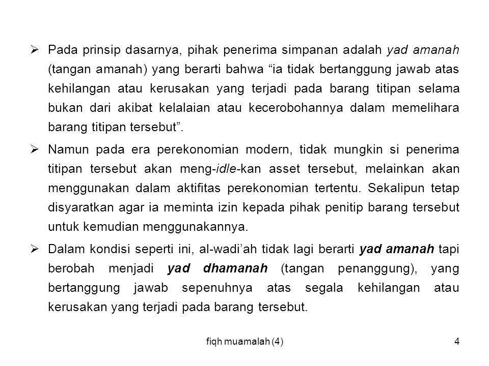 """fiqh muamalah (4)4  Pada prinsip dasarnya, pihak penerima simpanan adalah yad amanah (tangan amanah) yang berarti bahwa """"ia tidak bertanggung jawab a"""