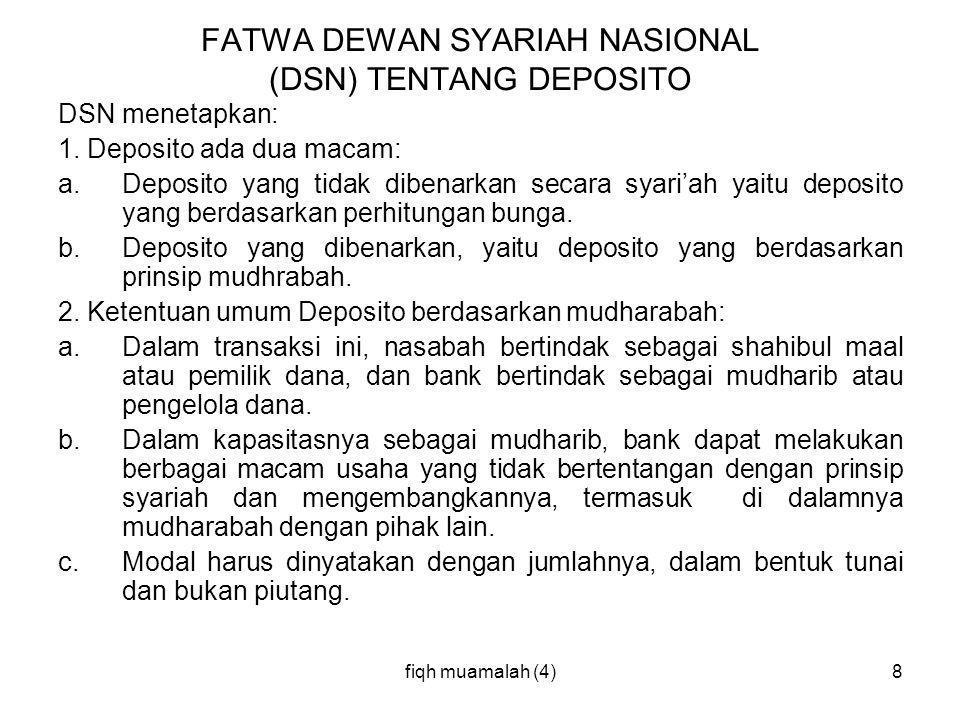 fiqh muamalah (4)8 FATWA DEWAN SYARIAH NASIONAL (DSN) TENTANG DEPOSITO DSN menetapkan: 1. Deposito ada dua macam: a.Deposito yang tidak dibenarkan sec
