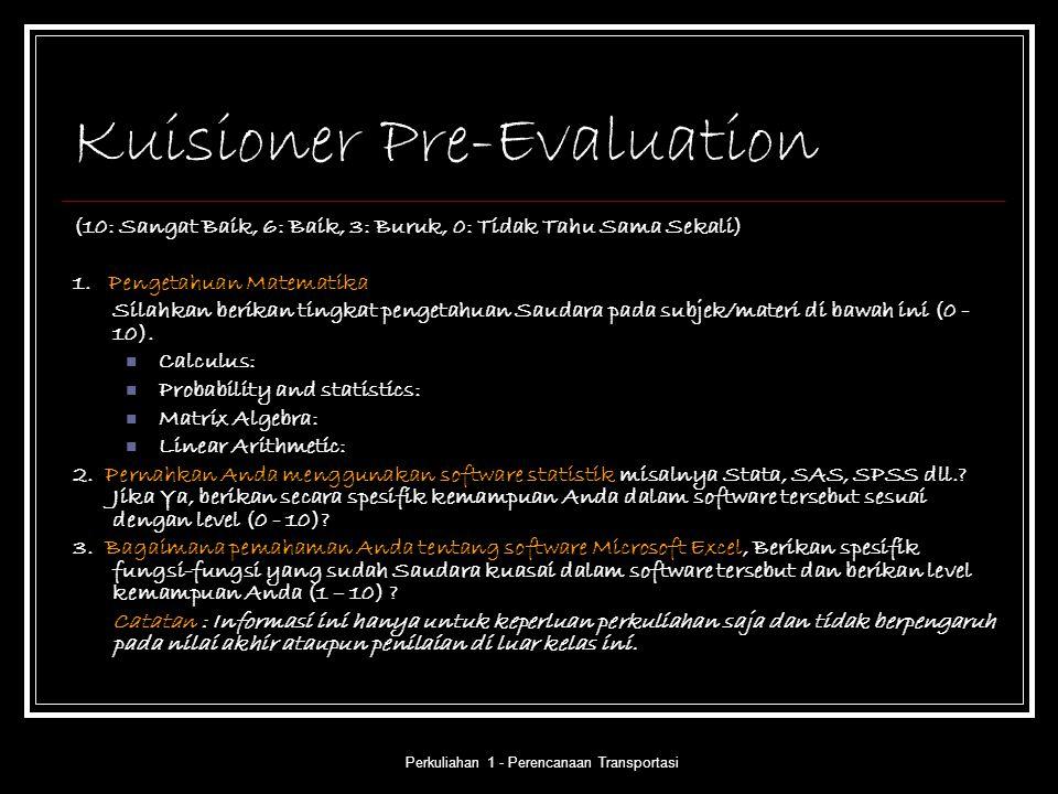 Perkuliahan 1 - Perencanaan Transportasi Kuisioner Pre-Evaluation (10: Sangat Baik, 6: Baik, 3: Buruk, 0: Tidak Tahu Sama Sekali) 1. Pengetahuan Matem