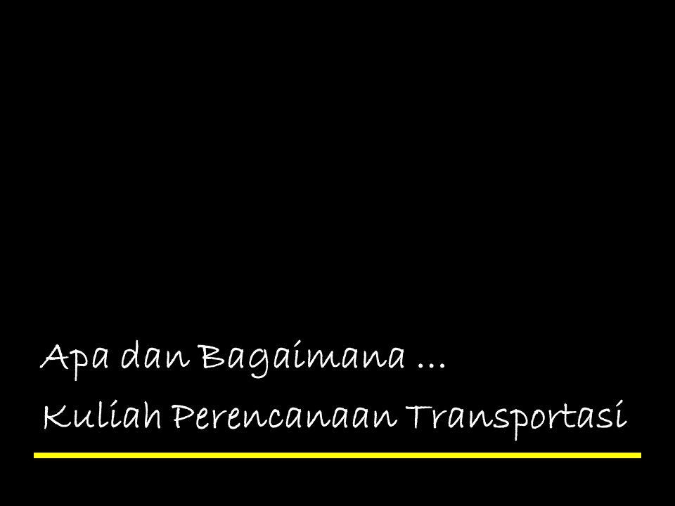 Perkuliahan 1 - Perencanaan Transportasi Kenapa transportasi harus direncanakan .